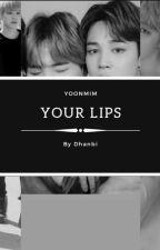 Your Lips - Yoonmin by dhanbi