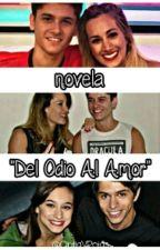 """""""Del Odio Al Amor"""" 《Completa》 by micaelistasarg_"""