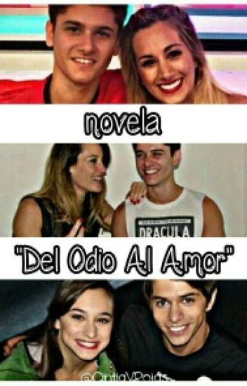 """""""Del Odio Al Amor"""" 《Completa》"""