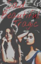 Sad Beautiful Tragic (Camren) |Mini Fic| by camrenswizzle