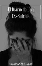 El Diario de una Ex-Suicida. [En Edición Nuevamente] by SoyUnaAngelCaido