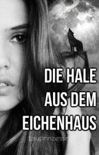 Die Hale aus dem Eichenhaus [FF] by EigentlichMirja
