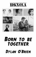 born to be together || Dylan O'Brien by idkxola