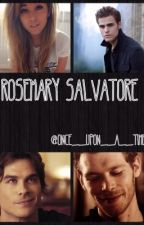 Rosemary Salvatore [Book 2] [TVD Fan-Fic] by Once__Upon__A__Time