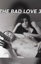THE BAD LOVE 3 by darkshady