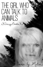 The Girl That Can Talk To Animals by xXCrazyBooksXx
