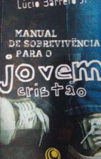 Manual de sobrevivência para o jovem cristão by camilaamarinho_