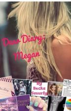 Dear Diary:Megan by RebeccaMurphy8