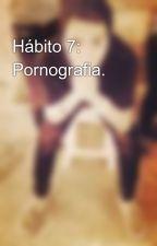 Hábito 7: Pornografia. by JotaEspinozaSB