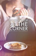 Coffee Shop at the Corner (COMPLETED)  by pootergrace
