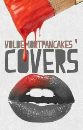 ▼COVERS▲ by voldemortspancake