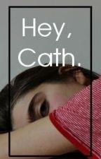 Hey, Cath. by kfawkward