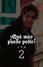 ¿Qué Más Puedo Pedir? #2 ||Rubius Y Tú|| ✔ by MoiraDonoso13