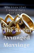 The Royal Arranged Marriage by TeddyVelvet