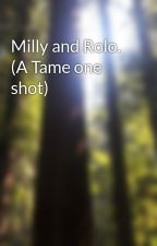 Milly and Rolo. (A Tame one shot) by MoonStarspirit
