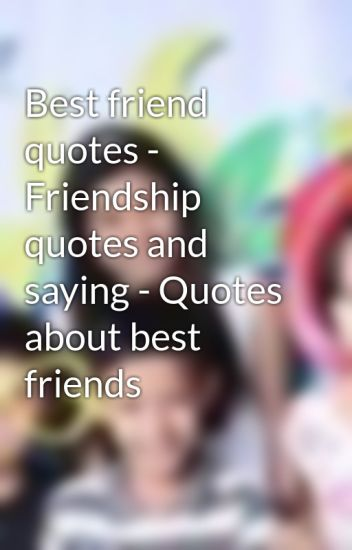 best friend quotes friendship quotes and saying quotes about