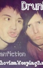 Drunk - A Phanfiction by WhovianWeepingAngels