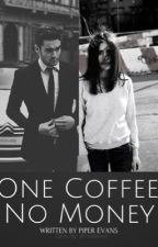 One Coffee, No Money by Chloe_Elizabeth01
