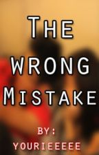 The Wrong Mistake by Yourieeeee