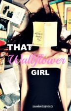 That Wallflower Girl (#wattys2016) by maskedmystery