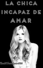 La chica incapaz de amar by BookWormLover098