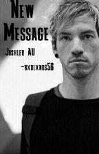New Message// Joshler AU by bxdlxnds56