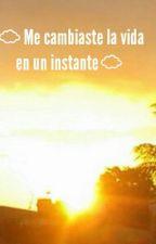 ~Me cambiaste la vida en un instante~ by SabriElizondo