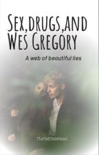 Sex, drugs, and Wes Gregory by daydreamer159