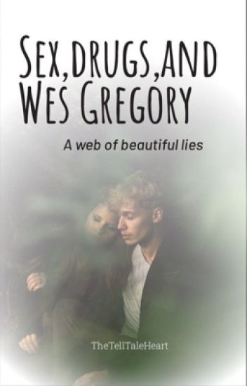 Sex, drugs, and Wes Gregory