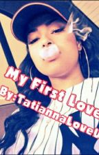 My First Love by TatiannaLoveU