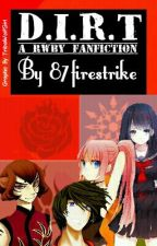 D.I.R.T. - A RWBY Fanfic (ON HOLD:() by 87firestrike