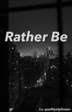Rather Be ✅ by qualitystylinson