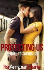 Protecting Us (Sequel to Saving Us) by ItsAmberHere