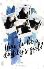 How to be a daddy's girl; j.b ; by n-miles-