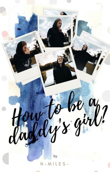 How to be a daddy's girl; j.b ;