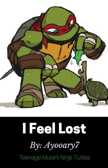 I Feel Lost. (Raph X Reader)