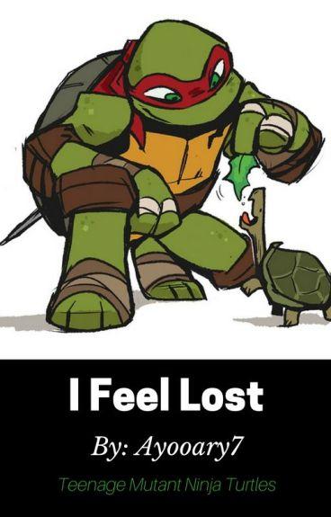 I Feel Lost. (Raph X Reader)