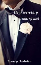 Hey, secretary marry me!  #Wattys2017 by FrancysDeMateo