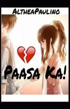 Paasa Ka (Completed) by AltheaPaulino