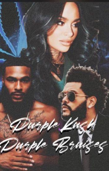 Purple Kush Purple Bruises || Abel Tesfaye x Kehlani Parrish