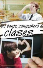 MI TONTO COMPAÑERO DE CLASES [Neo] by seokiee02