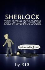 Sherlock Headcanons by R13official