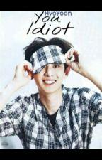 You Idiot. (EXO ChanYeol) by YongHyoYoon