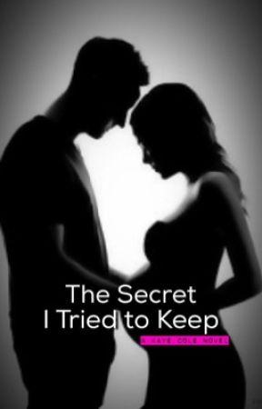 The Secret I Tried to Keep by KayeCole63