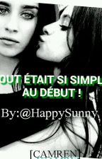 Tout était si simple au début!!! (camren fiction) by HappySunny_98