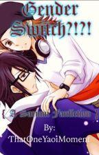 Gender Switch?!?! [ A Sarumi Fanfiction ] by ThatOneYaoiMoment