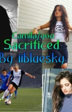 Sacrificed (Camila/You) by iibluesky