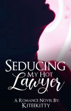 Seducing my Hot Lawyer [COMPLETE] #Wattys2016 by KiteeKitty