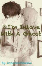 I'm Inlove With A Ghost (On going) by eriqaloisvillanueva
