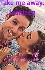 Take me away: Joshleen by mirfandinglecookie